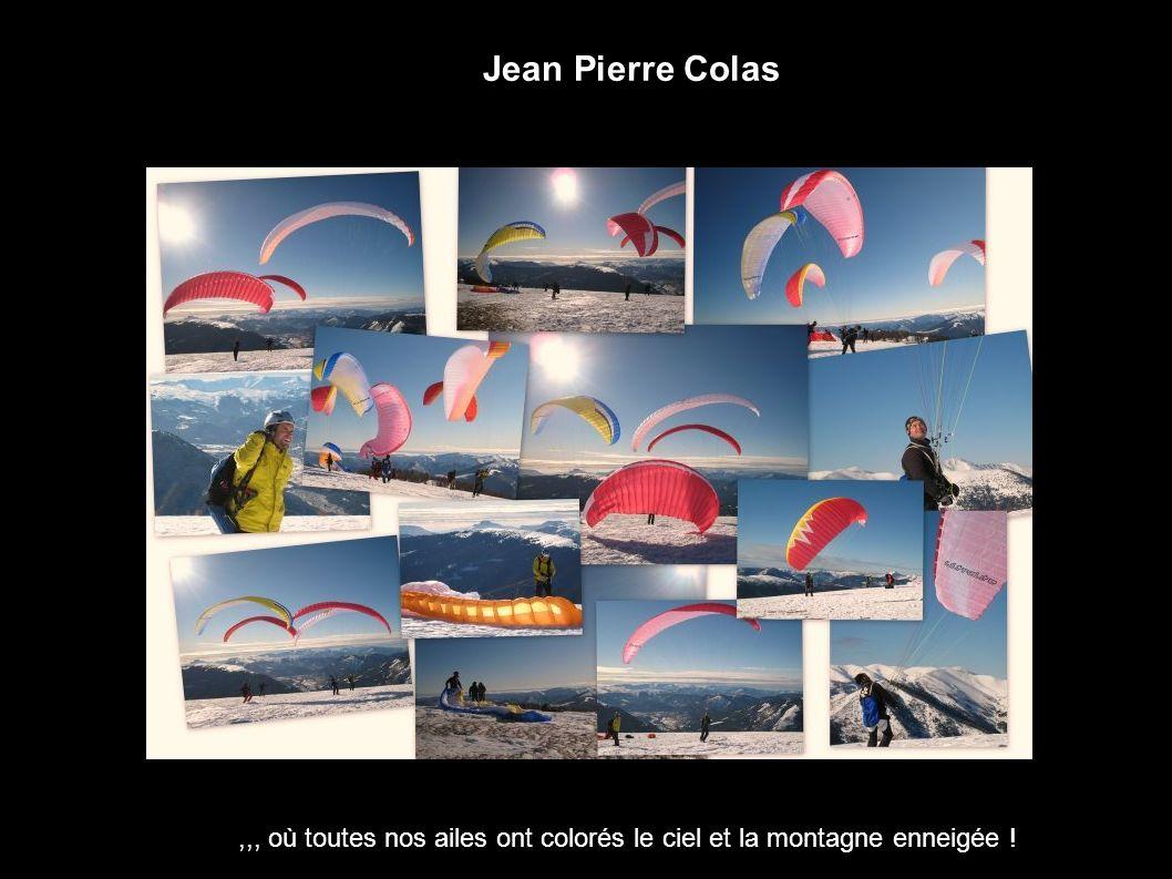Jean Pierre Colas,,, où toutes nos ailes ont colorés le ciel et la montagne enneigée !