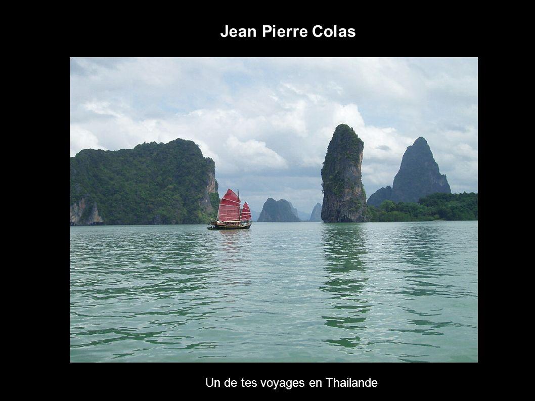 Jean Pierre Colas Un de tes voyages en Thailande