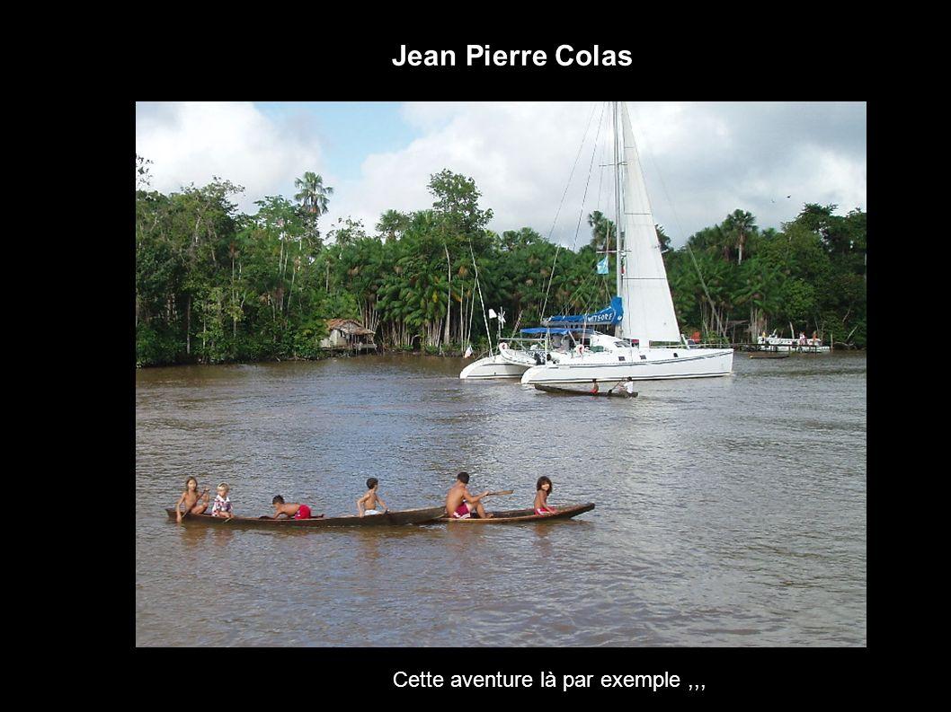Jean Pierre Colas Cette aventure là par exemple,,,
