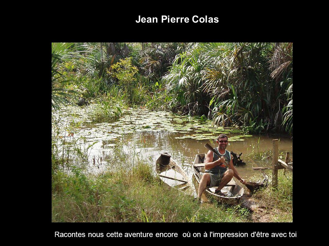 Jean Pierre Colas Racontes nous cette aventure encore où on à l'impression d'être avec toi