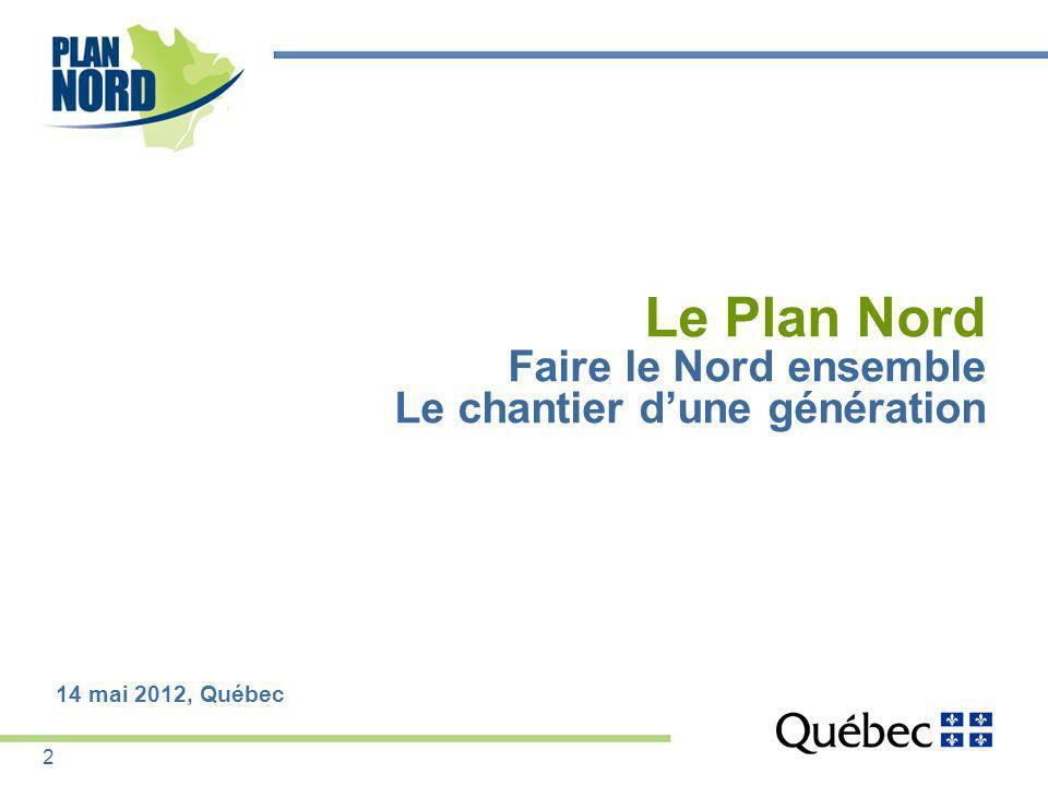 Plan Nord : 3 500 MW additionnels dénergies renouvelables 3 000 MW dhydroélectricité 300 MW déolien 200 MW provenant dautres sources renouvelables Hydroliennes Au total : 25 G$ dinvestissements Léquivalent de 75 000 emplois (années-personnes) Un plan qui sincarne dans notre volonté de faire du Québec la première puissance mondiale en énergies propres 13