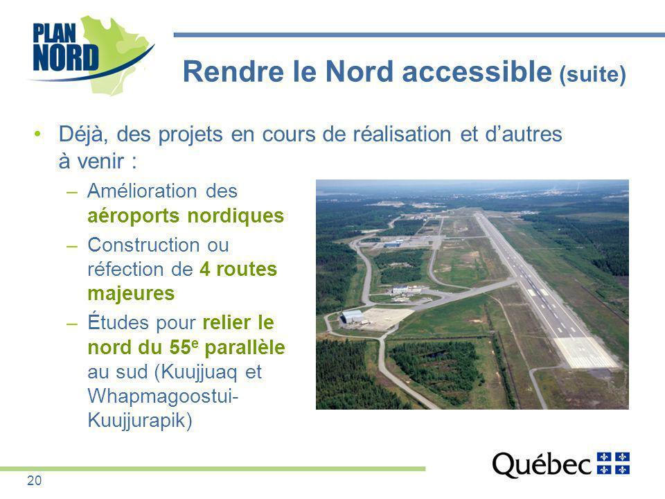 Rendre le Nord accessible (suite) Déjà, des projets en cours de réalisation et dautres à venir : –Amélioration des aéroports nordiques –Construction o