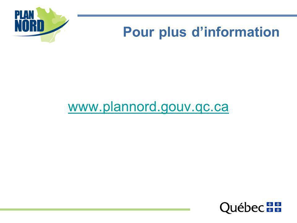 Pour plus dinformation www.plannord.gouv.qc.ca