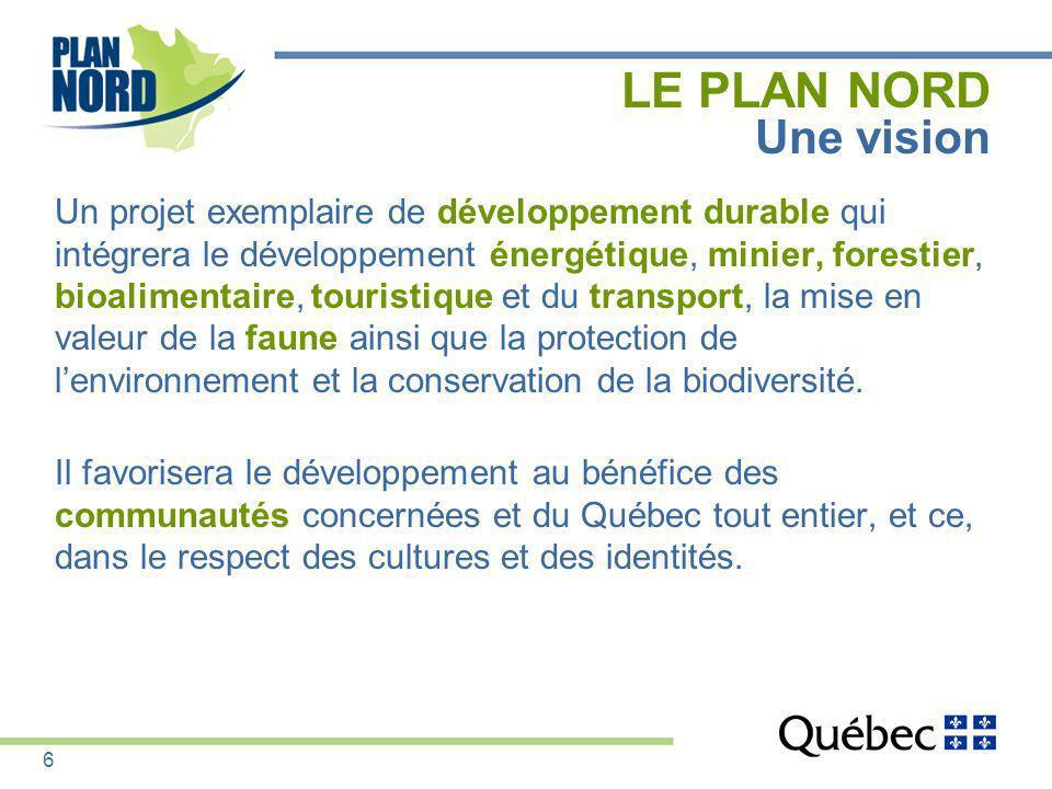 LE PLAN NORD Une vision Un projet exemplaire de développement durable qui intégrera le développement énergétique, minier, forestier, bioalimentaire, t