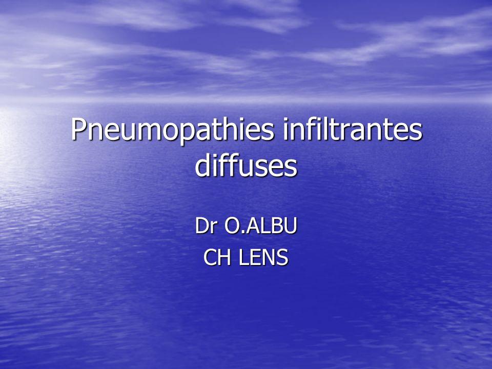 Pneumopathies infiltrantes diffuses Dr O.ALBU CH LENS