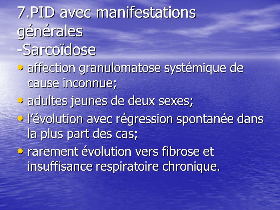 7.PID avec manifestations générales -Sarcoïdose affection granulomatose systémique de cause inconnue; affection granulomatose systémique de cause inco