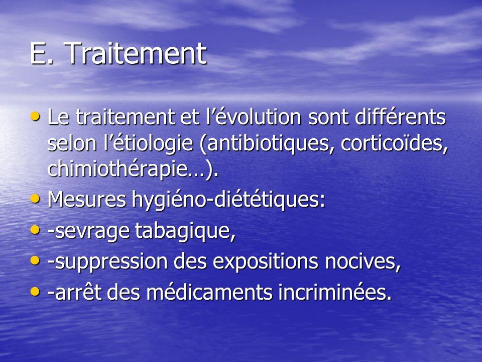 E. Traitement Le traitement et lévolution sont différents selon létiologie (antibiotiques, corticoïdes, chimiothérapie…). Le traitement et lévolution