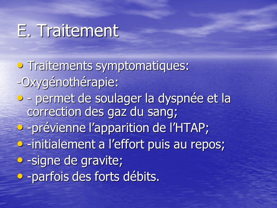 E. Traitement Traitements symptomatiques: Traitements symptomatiques:-Oxygénothérapie: - permet de soulager la dyspnée et la correction des gaz du san