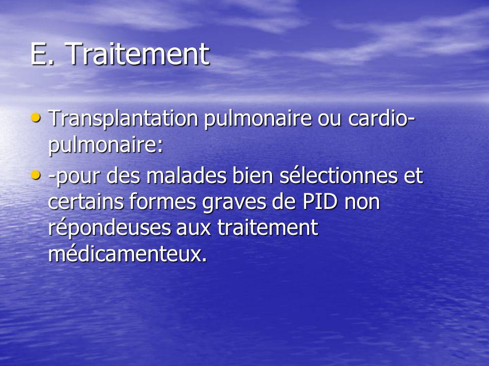 E. Traitement Transplantation pulmonaire ou cardio- pulmonaire: Transplantation pulmonaire ou cardio- pulmonaire: -pour des malades bien sélectionnes