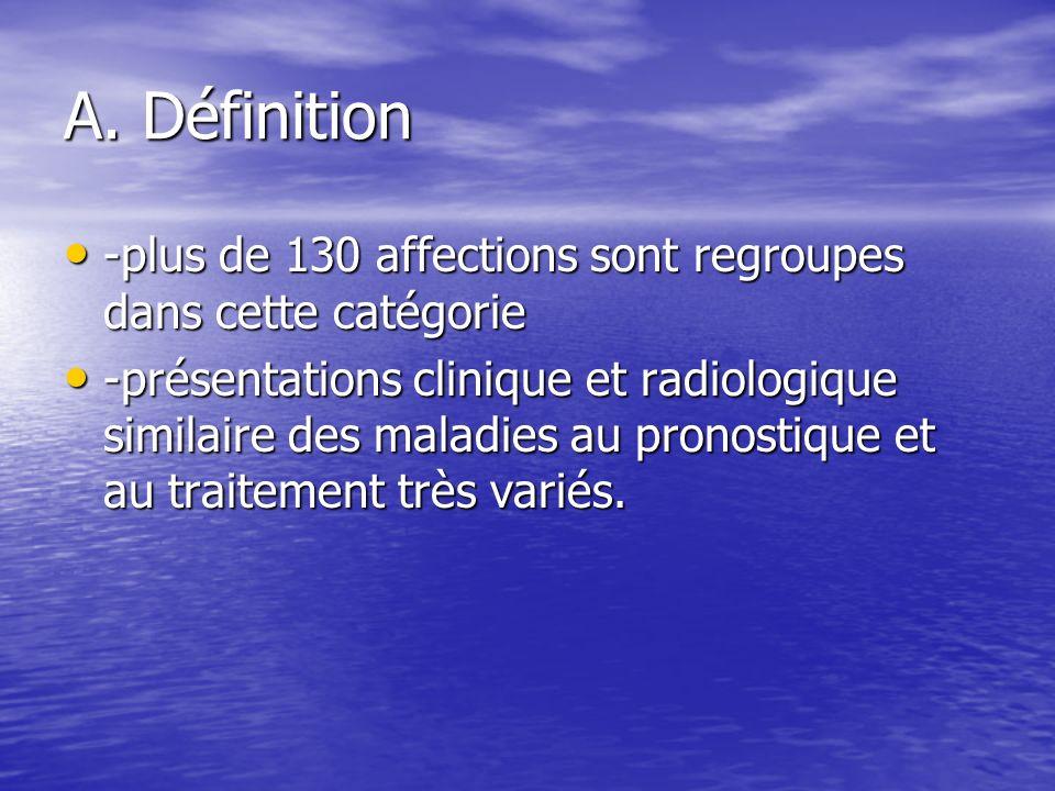 A. Définition -plus de 130 affections sont regroupes dans cette catégorie -plus de 130 affections sont regroupes dans cette catégorie -présentations c