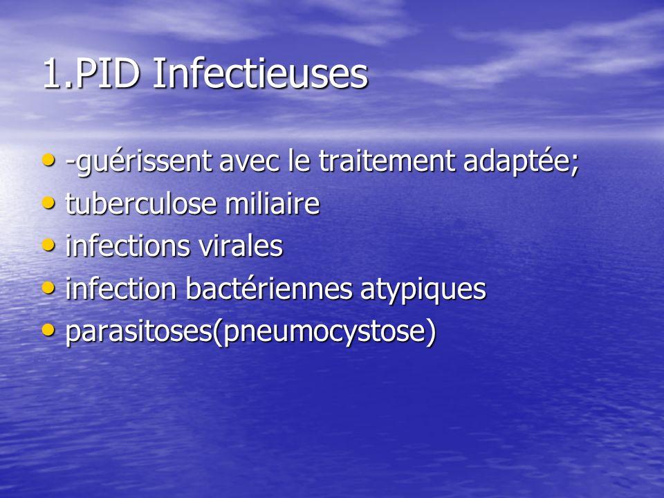1.PID Infectieuses -guérissent avec le traitement adaptée; -guérissent avec le traitement adaptée; tuberculose miliaire tuberculose miliaire infection