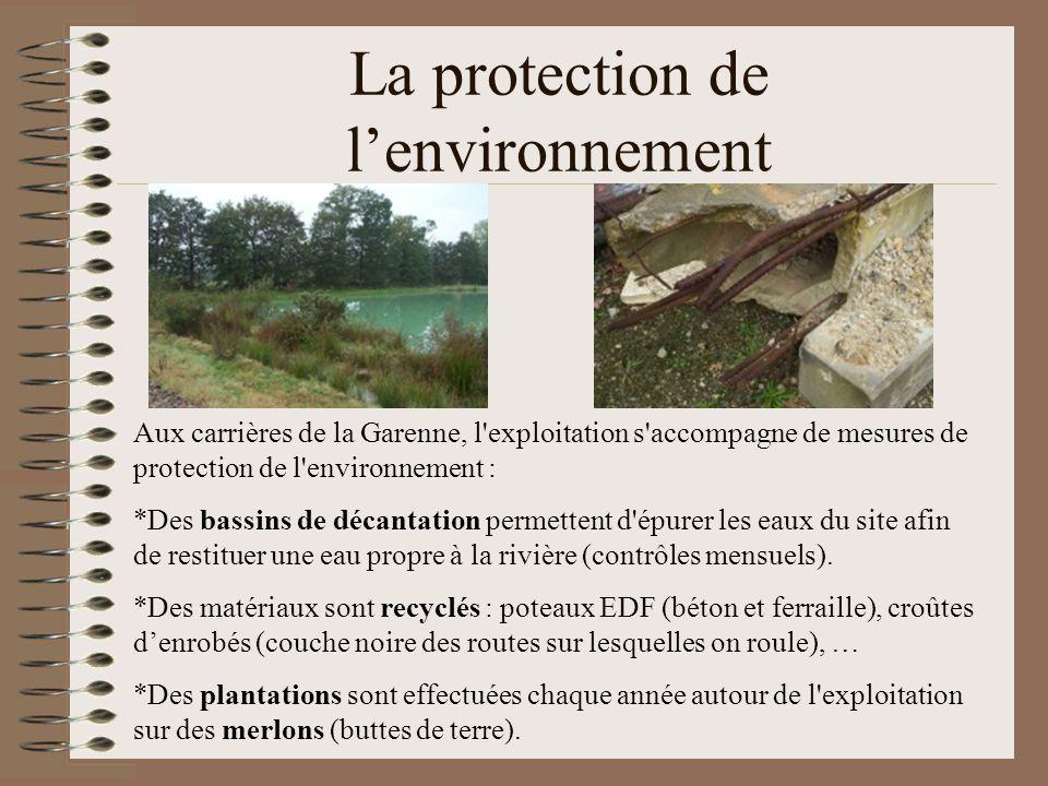 La protection de lenvironnement Aux carrières de la Garenne, l'exploitation s'accompagne de mesures de protection de l'environnement : *Des bassins de