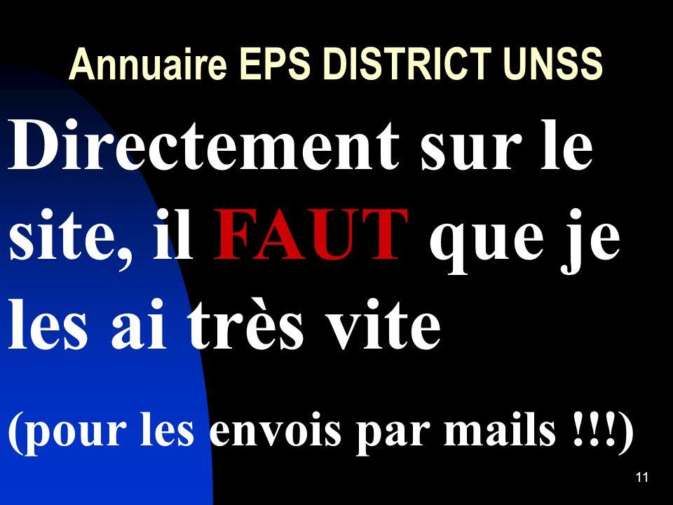 11 Annuaire EPS DISTRICT UNSS Directement sur le site, il FAUT que je les ai très vite (pour les envois par mails !!!)