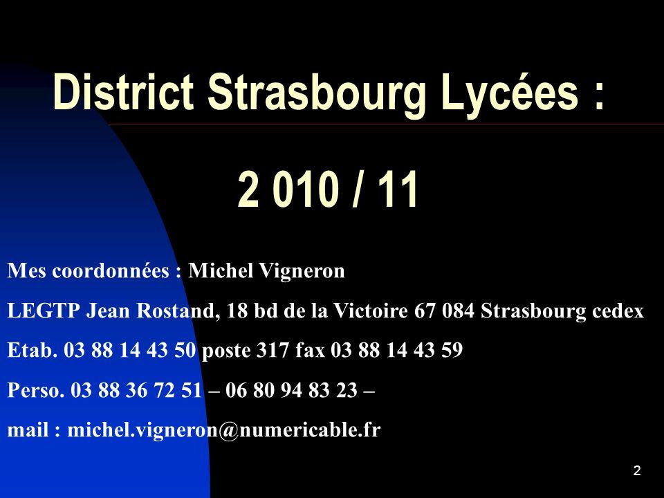 2 District Strasbourg Lycées : 2 010 / 11 Mes coordonnées : Michel Vigneron LEGTP Jean Rostand, 18 bd de la Victoire 67 084 Strasbourg cedex Etab. 03