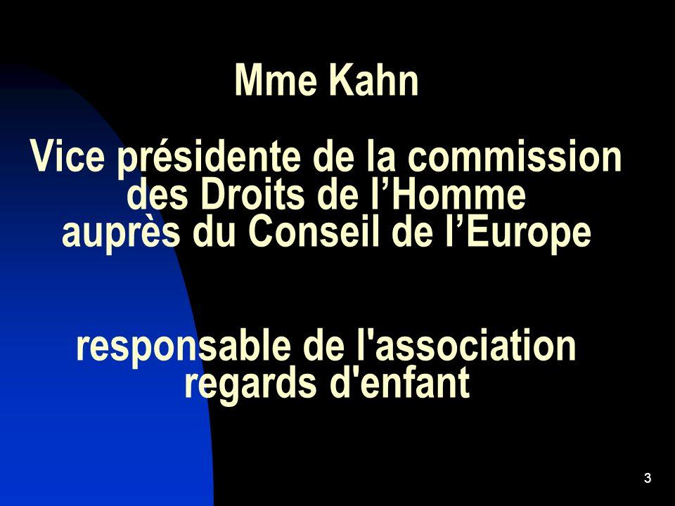 Mme Kahn Vice présidente de la commission des Droits de lHomme auprès du Conseil de lEurope responsable de l'association regards d'enfant 3