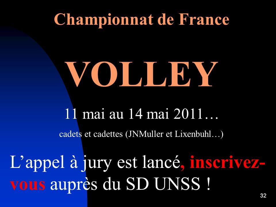 32 Championnat de France VOLLEY 11 mai au 14 mai 2011… cadets et cadettes (JNMuller et Lixenbuhl…) Lappel à jury est lancé, inscrivez- vous auprès du