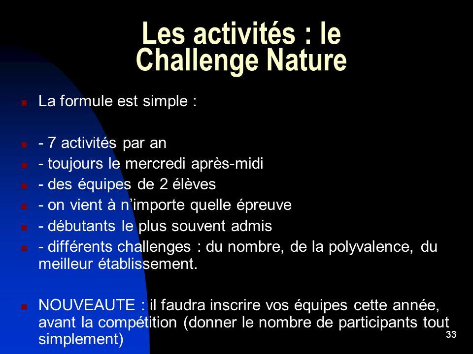 33 Les activités : le Challenge Nature La formule est simple : - 7 activités par an - toujours le mercredi après-midi - des équipes de 2 élèves - on v