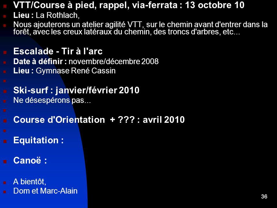 36 VTT/Course à pied, rappel, via-ferrata : 13 octobre 10 Lieu : La Rothlach, Nous ajouterons un atelier agilité VTT, sur le chemin avant d'entrer dan