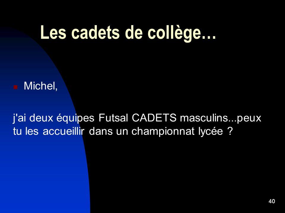 Les cadets de collège… Michel, j'ai deux équipes Futsal CADETS masculins...peux tu les accueillir dans un championnat lycée ? 40