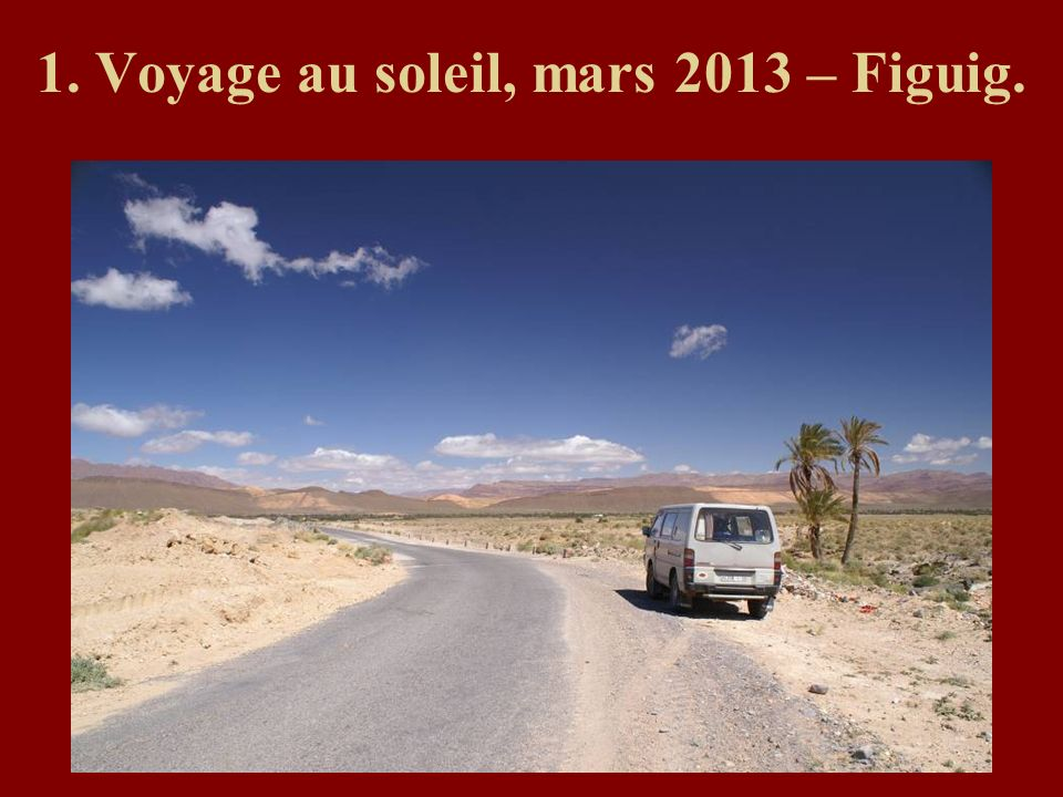 1. Voyage au soleil, mars 2013 – Figuig.