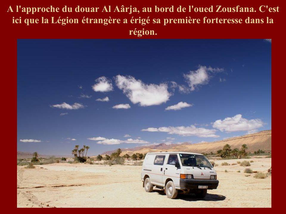 A l'approche du douar Al Aârja, au bord de l'oued Zousfana. C'est ici que la Légion étrangère a érigé sa première forteresse dans la région.
