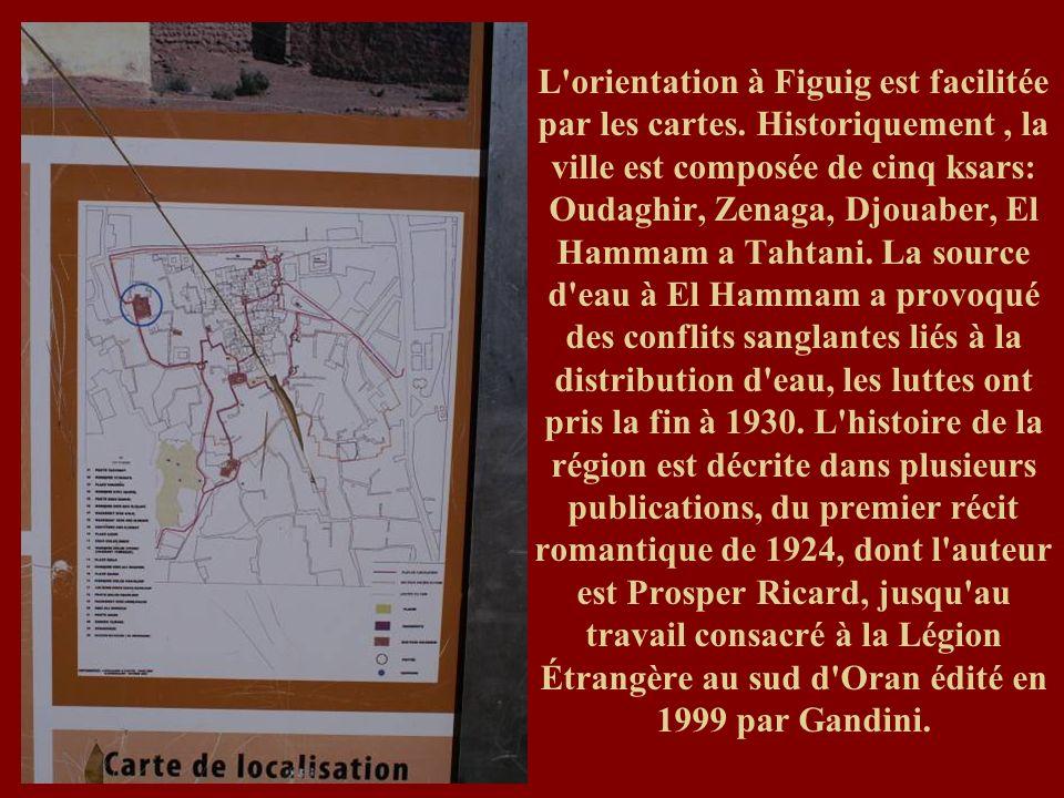 L'orientation à Figuig est facilitée par les cartes. Historiquement, la ville est composée de cinq ksars: Oudaghir, Zenaga, Djouaber, El Hammam a Taht