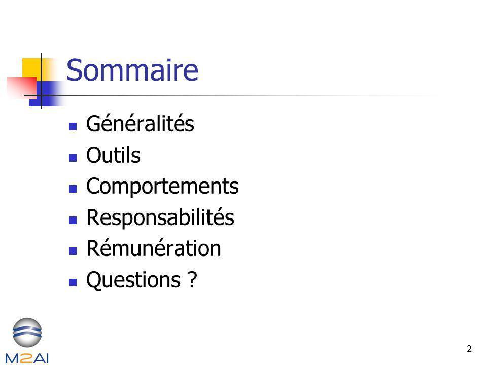 2 Sommaire Généralités Outils Comportements Responsabilités Rémunération Questions ?