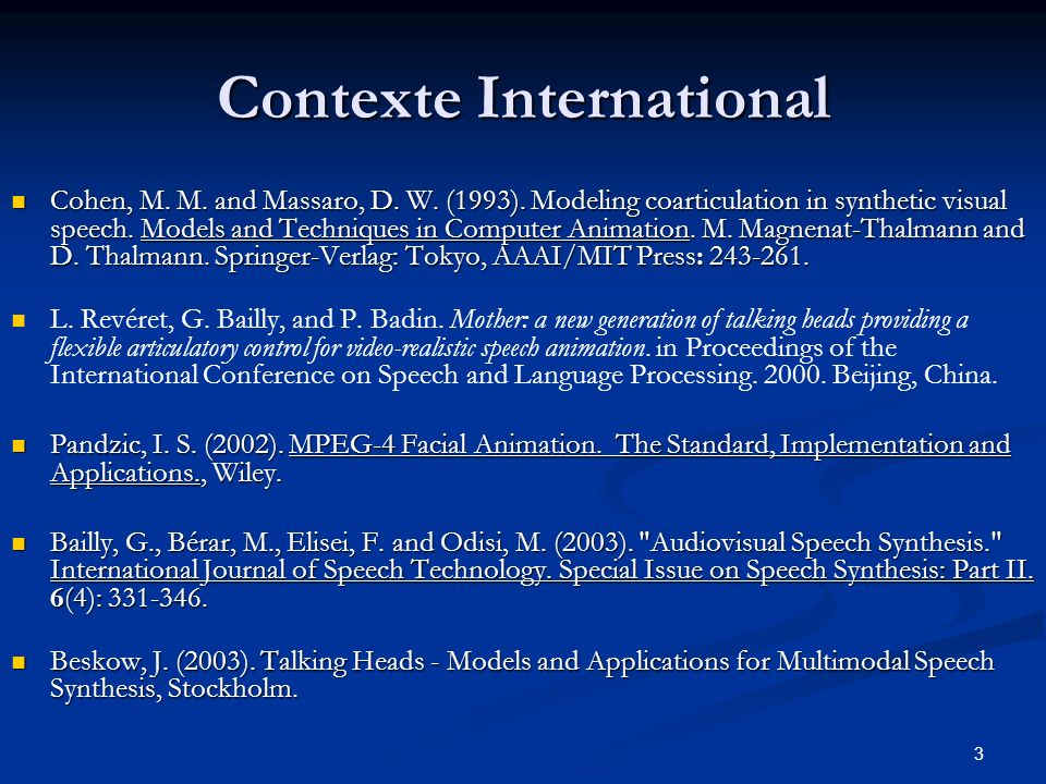 3 Contexte International Cohen, M. M. and Massaro, D. W. (1993). Modeling coarticulation in synthetic visual speech. Models and Techniques in Computer