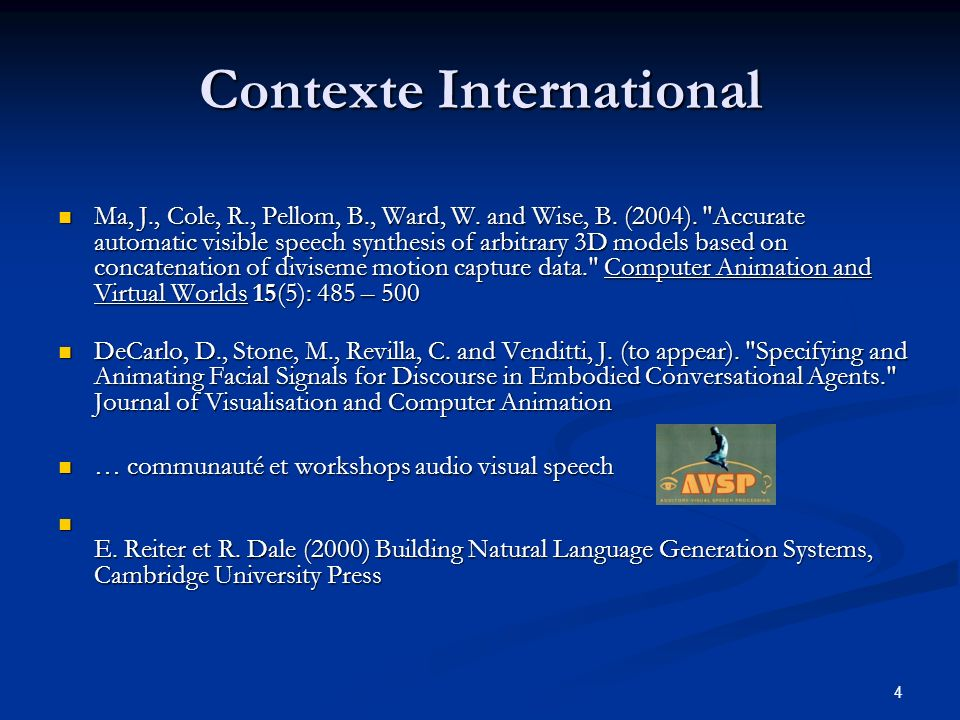 4 Contexte International Ma, J., Cole, R., Pellom, B., Ward, W. and Wise, B. (2004).