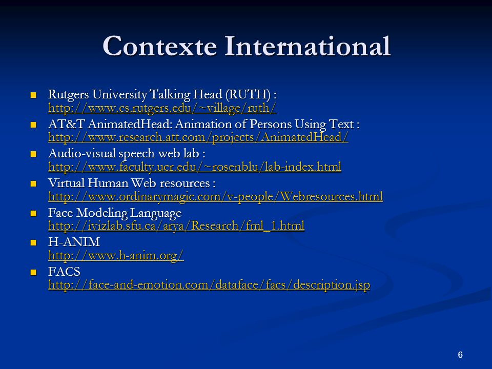 6 Contexte International Rutgers University Talking Head (RUTH) : http://www.cs.rutgers.edu/~village/ruth/ Rutgers University Talking Head (RUTH) : ht