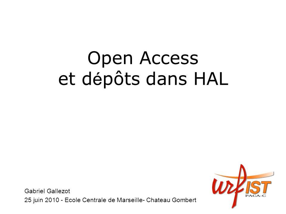 Open Access et d é pôts dans HAL Gabriel Gallezot 25 juin 2010 - Ecole Centrale de Marseille- Chateau Gombert