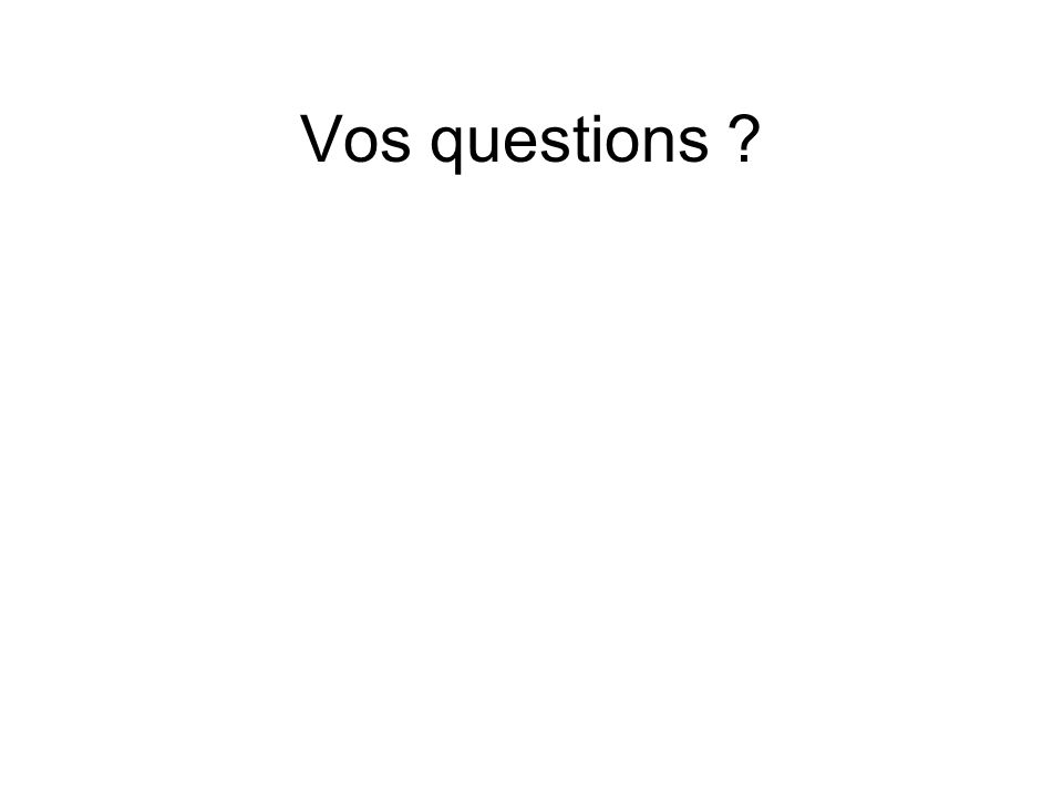 Vos questions ?