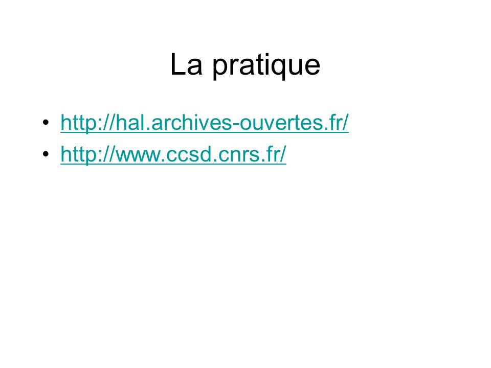 La pratique http://hal.archives-ouvertes.fr/ http://www.ccsd.cnrs.fr/