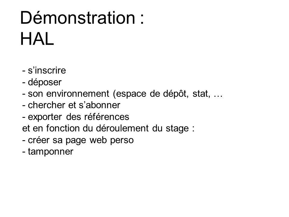 Démonstration : HAL - sinscrire - déposer - son environnement (espace de dépôt, stat, … - chercher et sabonner - exporter des références et en fonction du déroulement du stage : - créer sa page web perso - tamponner