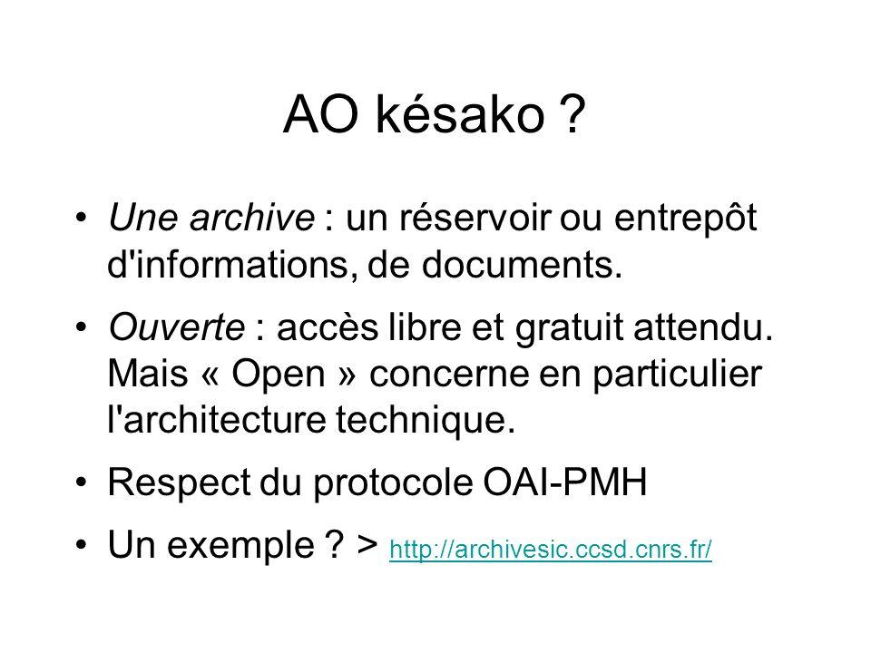 AO késako ? Une archive : un réservoir ou entrepôt d'informations, de documents. Ouverte : accès libre et gratuit attendu. Mais « Open » concerne en p