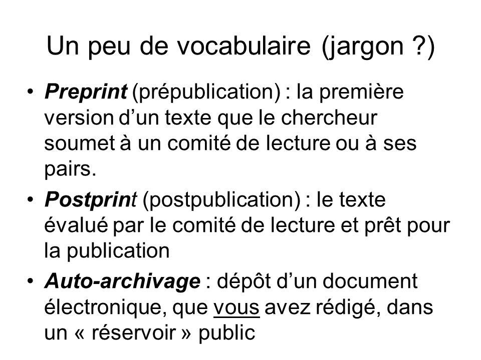 Un peu de vocabulaire (jargon ?) Preprint (prépublication) : la première version dun texte que le chercheur soumet à un comité de lecture ou à ses pai