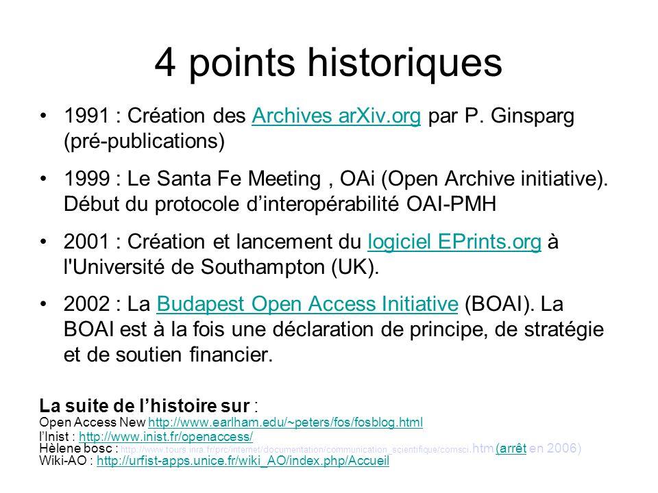 4 points historiques 1991 : Création des Archives arXiv.org par P. Ginsparg (pré-publications)Archives arXiv.org 1999 : Le Santa Fe Meeting, OAi (Open