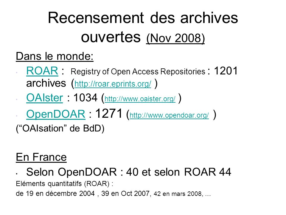 Recensement des archives ouvertes (Nov 2008) Dans le monde: ROAR : Registry of Open Access Repositories : 1201 archives ( http://roar.eprints.org/ ) R