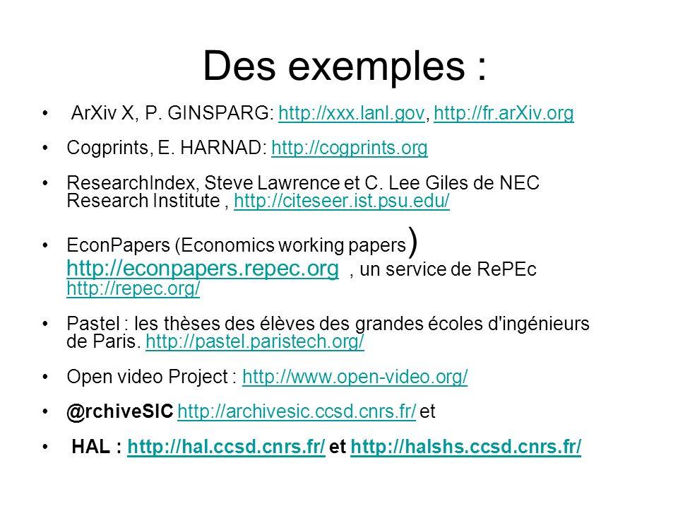 Des exemples : ArXiv X, P. GINSPARG: http://xxx.lanl.gov, http://fr.arXiv.orghttp://xxx.lanl.govhttp://fr.arXiv.org Cogprints, E. HARNAD: http://cogpr