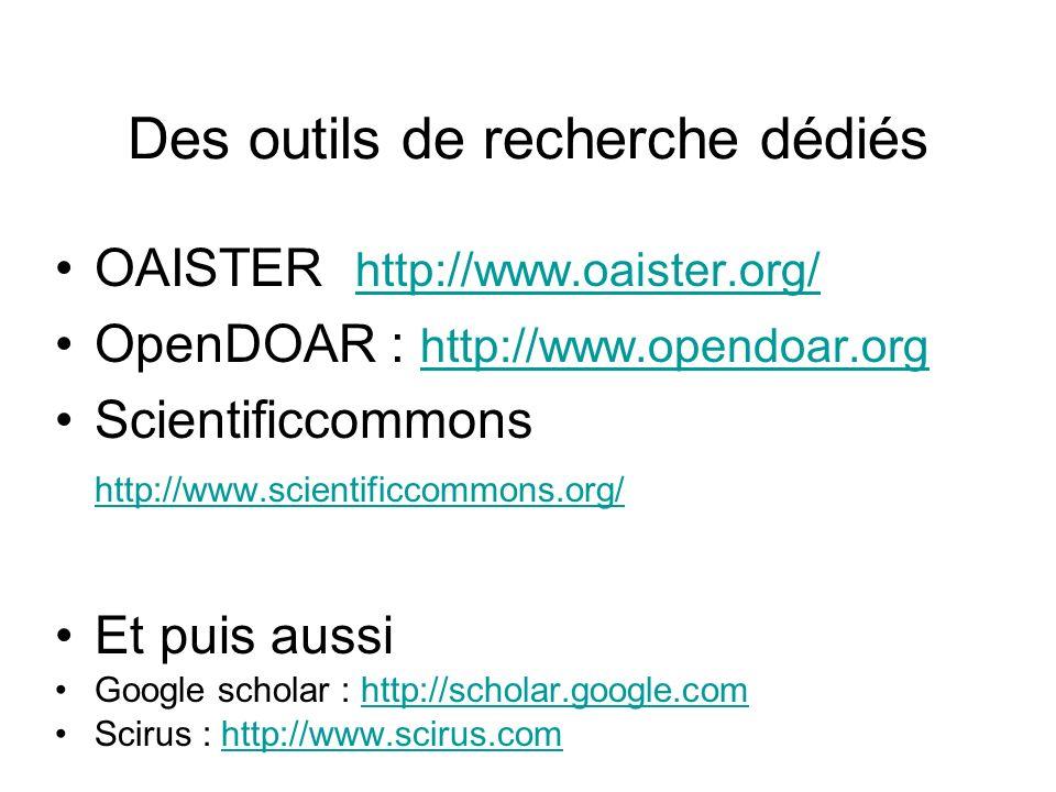 Des outils de recherche dédiés OAISTER http://www.oaister.org/ http://www.oaister.org/ OpenDOAR : http://www.opendoar.org http://www.opendoar.org Scie
