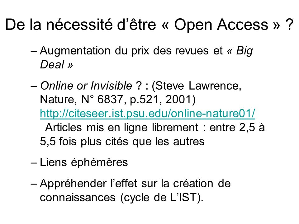 De la nécessité dêtre « Open Access » ? –Augmentation du prix des revues et « Big Deal » –Online or Invisible ? : (Steve Lawrence, Nature, N° 6837, p.