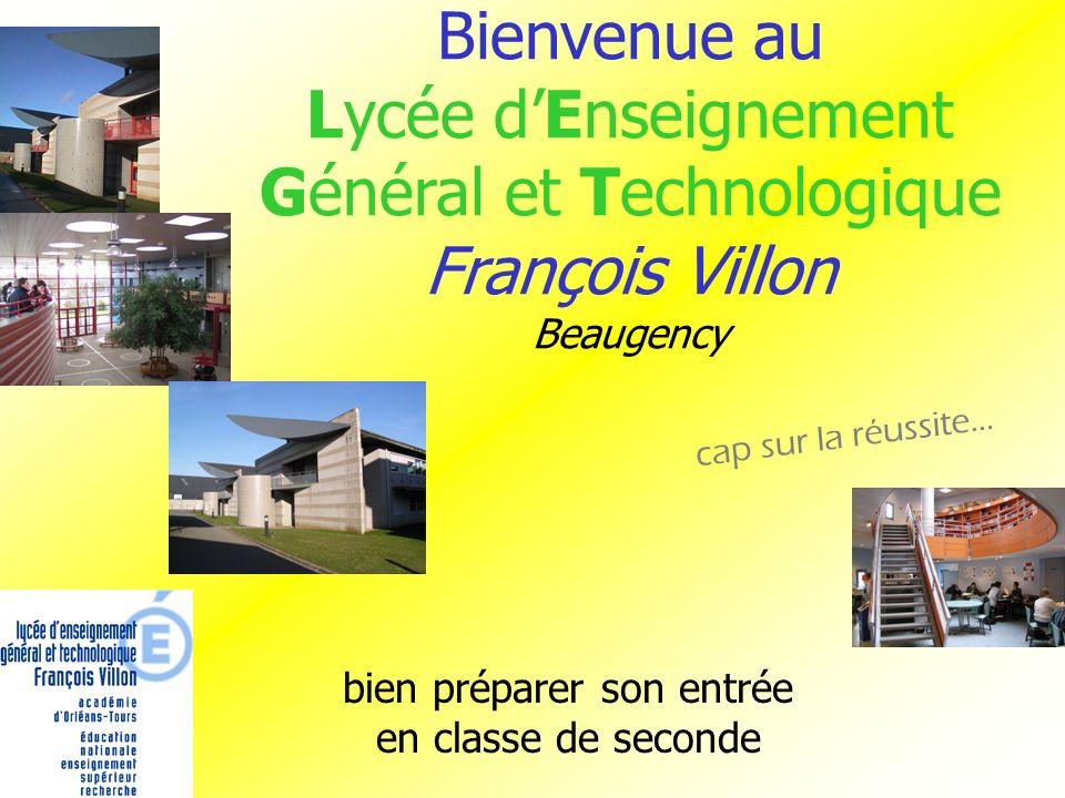 Bienvenue au Lycée dEnseignement Général et Technologique François Villon Beaugency bien préparer son entrée en classe de seconde cap sur la réussite…
