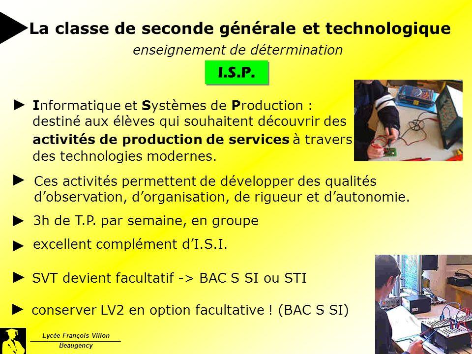 I.S.P. Lycée François Villon Beaugency La classe de seconde générale et technologique enseignement de détermination Informatique et Systèmes de Produc