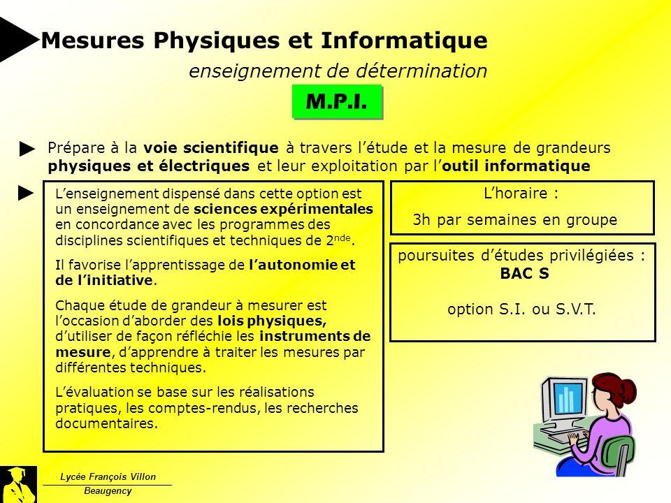 Lycée François Villon Beaugency Mesures Physiques et Informatique M.P.I. enseignement de détermination Prépare à la voie scientifique à travers létude