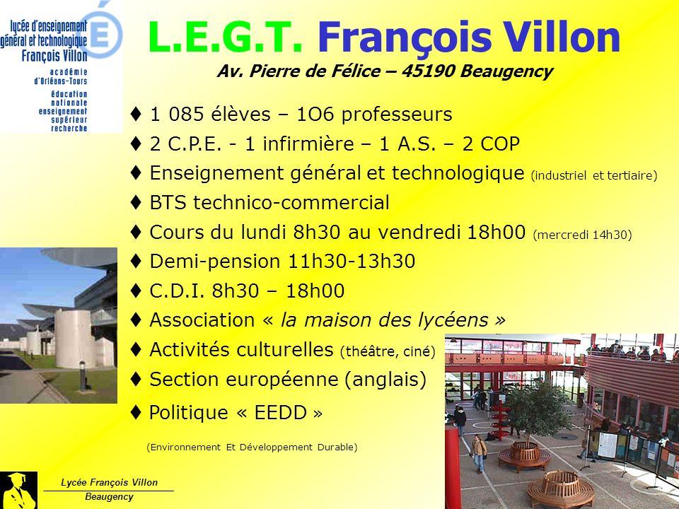L.E.G.T. François Villon Av. Pierre de Félice – 45190 Beaugency Lycée François Villon Beaugency 1 085 élèves – 1O6 professeurs 2 C.P.E. - 1 infirmière