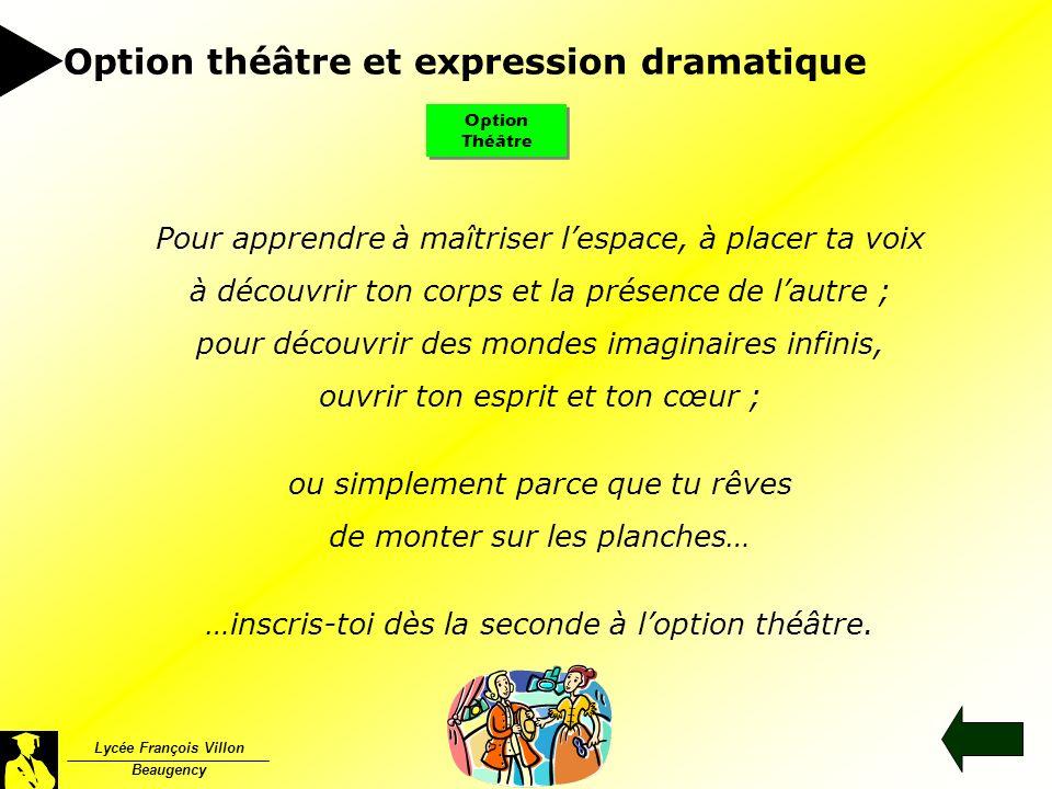 Option Théâtre Lycée François Villon Beaugency Pour apprendre à maîtriser lespace, à placer ta voix à découvrir ton corps et la présence de lautre ; p
