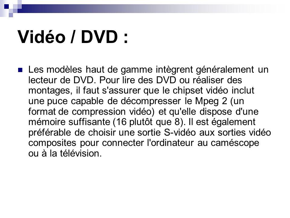 Vidéo / DVD : Les modèles haut de gamme intègrent généralement un lecteur de DVD. Pour lire des DVD ou réaliser des montages, il faut s'assurer que le