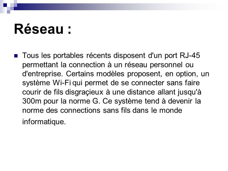 Réseau : Tous les portables récents disposent d'un port RJ-45 permettant la connection à un réseau personnel ou d'entreprise. Certains modèles propose