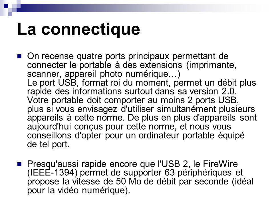 La connectique On recense quatre ports principaux permettant de connecter le portable à des extensions (imprimante, scanner, appareil photo numérique…