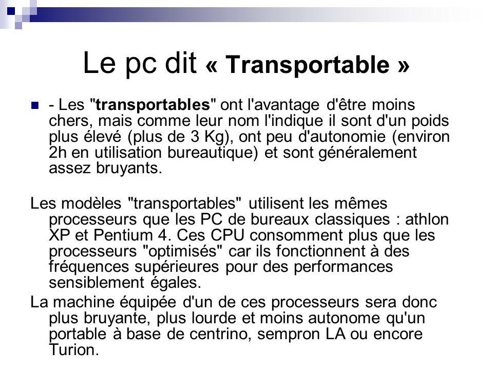 Le pc dit « Portable » Au contraire les portables sont plus discrets et légers et consomment moins d énergie (autonomie >= 4h en bureautique).